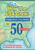 How the Usa Grew:13 Colonies To 50 ST