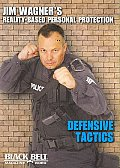Defensive Tactics - Jim Wagner's Reality-Based Personal Protection