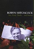 Robyn Hitchcock:sex Food Death and In