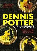 Dennis Potter:3 To Remember