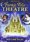 Faerie Tale Theatre:bedtime Tales