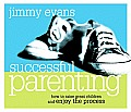 Successful Parenting: How to Raise Great Children and Enjoy the Process
