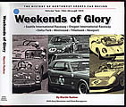 Weekends of Glory: The History of Northwest Sports Car Racing, Volume Two: 1962 through 1970