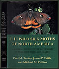 Wild Silk Moths of North America A Natural History of the Saturniidae of the United States & Canada