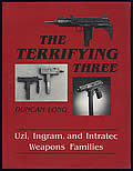 The Terrifying Three: Uzi, Ingram, and Intratec Weapons Families
