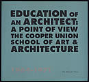 Education of an Architect The Cooper Union School of Art & Architecture 1964 1971