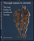 Through Nature to Eternity: The Bog Bodies of Northwest Europe