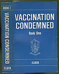 Vaccination Condemned by all Competent Doctors Book One