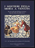 I Mestieri della Moda a Venezia the Arts & Crafts of Fashion in Venice from the 13th to the 18th Century