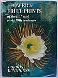 Fruit & Flower Prints of the 18th & 19th Centuries: Their History, Makers and Uses, with a Catalogue Raisonne of the Works in which They are Found