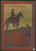 Life of Tom Horn: Government Scout and Interpreter: Written by Himself, Together with His Letters and Statements by His Friends: A Vindication