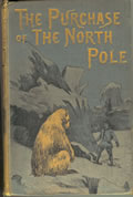The Purchase of the North Pole A Sequel to From The Earth To The Moon First Edition