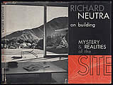 Richard Neutra on Building Mystery & Realities of the Site