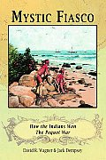 Mystic Fiasco How the Indians Won the Pequot War