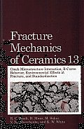 Fracture Mechanics of Ceramics, Volume 13: Crack-Microstructure Interaction, R-Curve Behavior, Environmental Effects in Fracture, and Standardization