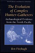 The Evolution of Complex Hunter-Gatherers: Archaeological Evidence from the North Pacific Cover