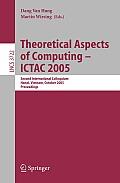 Theoretical Aspects of Computing - ICTAC 2005: Second International Colloquium, Hanoi, Vietnam, October 17-21, 2005, Proceedings