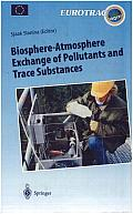 Biosphere-Atmosphere Exchange of Pollutants and Trace Substances: Experimental and Theoretical Studies of Biogenic Emissions and Pollutant Deposition