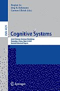 Cognitive Systems: Joint Chinese-German Workshop, Shanghai, China, March 7-11, 2005, Revised Selected Papers
