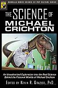 The Science of Michael Crichton: An Unauthorized Exploration into the Real Science behind the Fictional Worlds of Michael Crichton