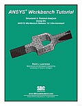ANSYS Workbench Tutorial: Structural & Thermal Analysis Using the ANSYS Workbench Release 12.1 Environment