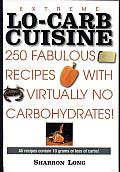 Extreme Lo-Carb Cuisine: 250 Fabulous Recipes with Virtually No Carbohydrates