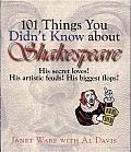 101 Things You Didn't Know about Shakespeare: His Secret Loves! His Artistic Feuds! His Biggest Flops!