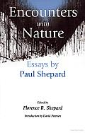 Encounters with Nature: Essays by Paul Shepard