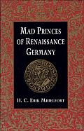 Mad Princes of Renaissance Germany