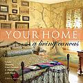 Your Home a Living Canvas: Create Fabulous Faux Finishes and Amazing Murals with Paint