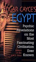 Edgar Cayce's Egypt: Psychic Revelations on the Most Fascinating Civilization Ever Known