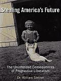 Stealing America's Future: The Unintended Consequences of Progressive Liberalism