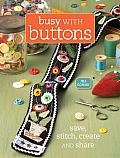 Busy with Buttons: Save, Stitch, Create and Share