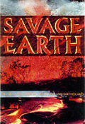 Savage Earth The Dramatic Story Of Volcanoes & Earthquakes
