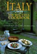 Italy Today the Beautiful Cookbook: Contemporary Recipes Reflecting Simple, Fresh Italian Cooking