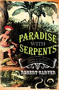 Paradise with Serpents Travels in the Lost World of Paraguay