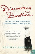 Discovering Dorothea The Life of the Pioneering Fossil Hunter Dorothea Bate