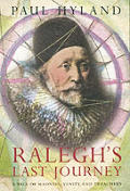 Raleghs Last Journey a Tale of Madness Vanity & Treachery