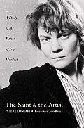Saint & the Artist A Study of the Fiction of Iris Murdoch