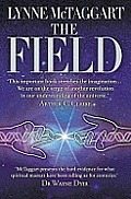 Field The Quest for the Secret Force of the Universe Lynne McTaggart