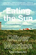 Eating the Sun How Plants Power the Planet