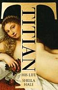 Titian His Life & the Golden Age of Venice