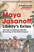 Liberty's Exiles: The Loss of America and the Remaking of the British Empire. Maya Jasanoff