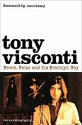 Tony Visconti The Autobiography Bowie Bolan & the Brooklyn Boy