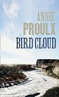 Bird Cloud. Annie Proulx
