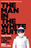 Man in the White Suit The Stig Le Mans the Fast Lane & Me Ben Collins