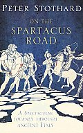 On the Spartacus Road A Spectacular Journey Through Ancient Italy