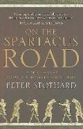 On the Spartacus Road: A Spectacular Journey Through Ancient Italy. Peter Stothard