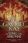 A Song For Arbonne. Guy Gavriel Kay by Guy Gavriel Kay