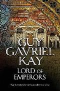 Lord Of Emperors. Guy Gavriel Kay by Guy Gavriel Kay